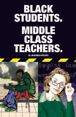 Black Students. Middle Class Teachers. - Kunjufu, Jawanza, Dr.