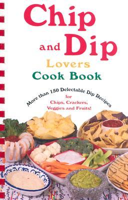 Chip and Dip Lovers Cookbook - Bollin, Susan K