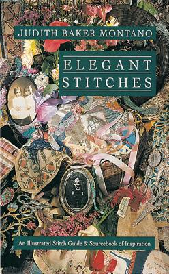 Elegant Stitches: An Illustrated Stitch Guide & Source Book of Inspiration - Montano, Judith Baker, and Konzak-Kuhn, Barbara (Editor)