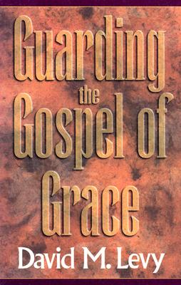 Guarding the Gospel of Grace: Contending for the Faith in the Face of Compromise (Galatians and Jude - Levy, David M