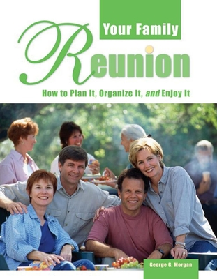 Your Family Reunion: How to Plan It, Organize It, and Enjoy It - Morgan, George G