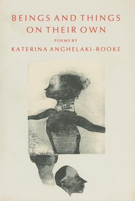 Beings and Things on Their Own - Anghelaki-Rooke, Katerina