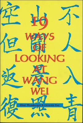 19 Ways of Looking at Wang Wei - Wei, Wang, and Weinberger, Eliot, and Paz, Octavio (Photographer)