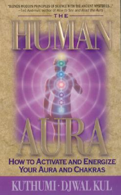 The Human Aura: How to Achive and Energize Your Aura and Chakras - Kuthumi, and Kul, Djwal