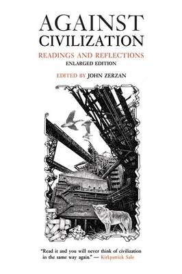 Against Civilization: Readings and Reflections - Zerzan, John (Editor)