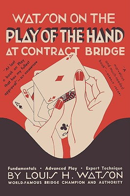 Watson on the Play of the Hand at Contract Bridge - Watson, Louis H, and Jacoby, Qswald (Foreword by), and Sloan, Sam (Preface by)