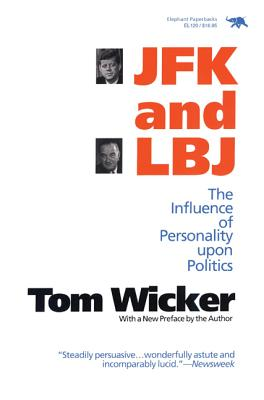 JFK and LBJ: The Influence of Personality Upon Politics - Wicker, Tom