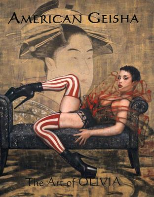 American Geisha: The Art of Olivia III - Olivia, de Berardinis, and de Berardinis, Olivia