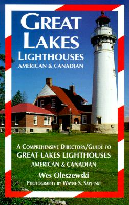 Great Lakes Lighthouses, American & Canadian: A Comprehensive Directory - Oleszewski, Wes