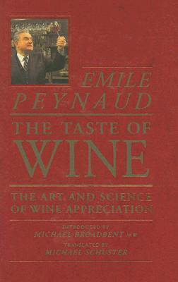 The Taste of Wine: The Art and Science of Wine Appreciation - Peynaud, Emile, and Schuster, Michael (Translated by), and Broadbent, Michael (Introduction by)