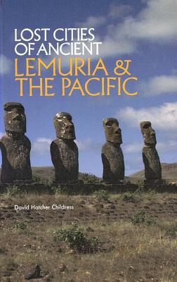 Lost Cities of Ancient Lemuria & the Pacific - Childress, David Hatcher