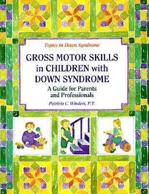 Gross Motors Skills in Children with Down Syndrome: A Guide for Parents and Professionals - Winders, Patricia C
