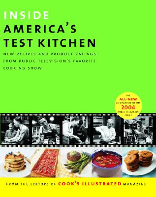 Inside America's Test Kitchen: All New Recipes, Tips, Equipment Ratings, Food Tastings, Science Experiments from the Hit Public Television Show - Cook's Illustrated Magazine
