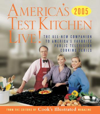 America's Test Kitchen Live!: All-New Recipes, Techniques, Equipment Ratings, Food Tastings and More from the Hit Public Televisions Show - Cook's Illustrated Magazine (Editor)