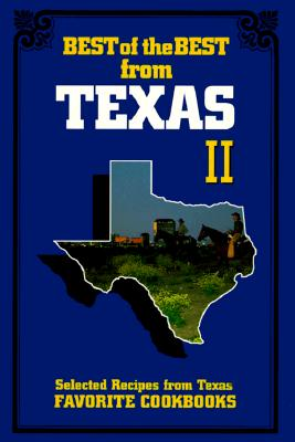 Best of the Best from Texas II: Selected Recipes from Texas' Favorite Cookbooks - Quail Ridge Press, and McKee, Gwen (Editor), and Moseley, Barbara (Editor)