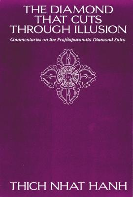 The Diamond That Cuts Through Illusion: Commentaries on the Prajnaparamita Diamond Sutra - Hanh, Thich Nhat, and Nhatthanh, Thich