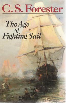 The Age of Fighting Sail: The Story of the Naval War of 1812 - Forester, Cecil Scott, and Forester, C S