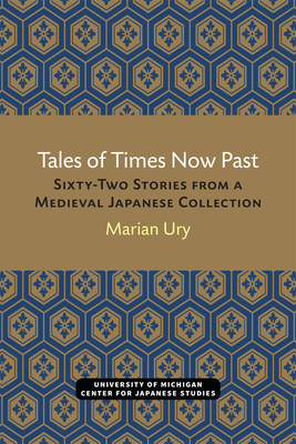 Tales of Times Now Past: Sixty-Two Stories from a Medieval Japanese Collection - Ury, Marian