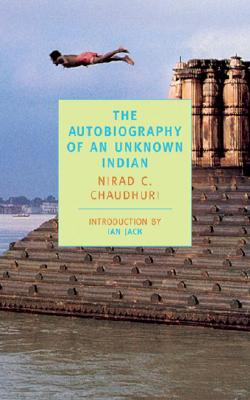 The Autobiography of an Unknown Indian - Chaudhuri, Nirad C, and Jack, Ian (Introduction by)