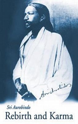 Rebirth & Karma - U.S. Edition - Aurobindo, Sri, and Aurobindo, Sri, and Ashram, Sa (Editor)
