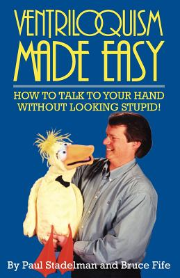 Ventriloquism Made Easy: How to Talk to Your Hand Without Looking Stupid! - Strandelman, Paul, and Stadelman, Paul, and Fife, Bruce, C.N., N.D.
