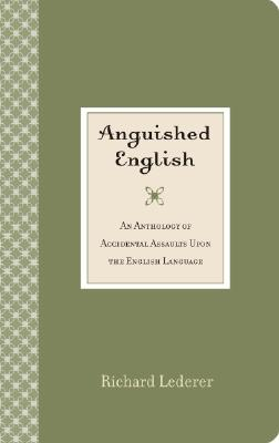 Anguished English: An Anthology of Accidental Assaults Upon the English Language - Lederer, Richard, Ph.D., and Thompson, Bill (Illustrator)