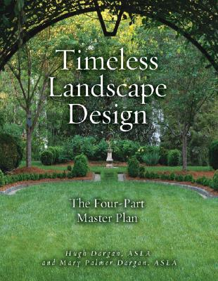 Timeless Landscape Design: The Four-Part Master Plan - Dargan, Hugh, and Palmer Dargan, Mary