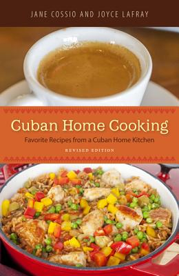 Cuban Home Cooking: Favorite Recipes from a Cuban Home Kitchen - Cossio, Jane, and LaFray, Joyce