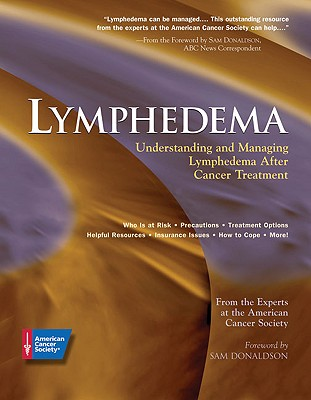 Lymphedema: Understanding and Managing Lymphedema After Cancer Treatment - American Cancer Society, and Donaldson, Sam (Foreword by)