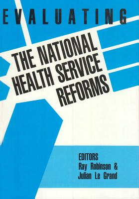 Evaluating the National Health Service Reforms - Robinson, Ray, and Grand, Julian Le