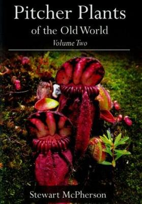 Pitcher Plants of the Old World: v. 2 - McPherson, Stewart, and Robinson, Alastair, and Fleischmann, Andreas