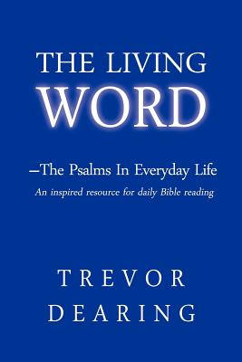 The Living Word: The Psalms in Everyday Life - Dearing, Trevor, and Mohr, Eileen (Editor)