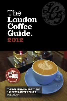 The London Coffee Guide 2012 - Young, Jeffrey (Editor), and Conor, Sally (Editor)