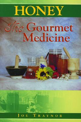 Honey: The Gourmet Medicine - Hutchins, Frank, and Traynor, Joe