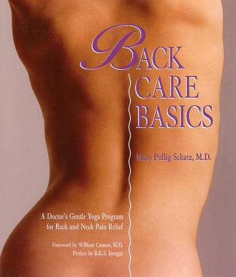 Back Care Basics: A Doctor's Gentle Yoga Program for Back and Neck Pain Relief - Schatz, Mary Pullig, and Connor, William (Foreword by), and Iyengar, B K S (Preface by)