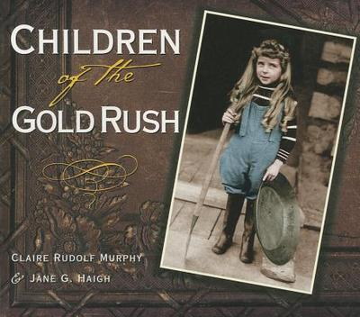 Children of the Gold Rush - Murphy, Claire Rudolf, and Haigh, Jane G