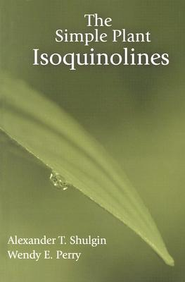 The Simple Plant Isoquinolines - Shulgin, Alexander T, and Perry, Wendy E