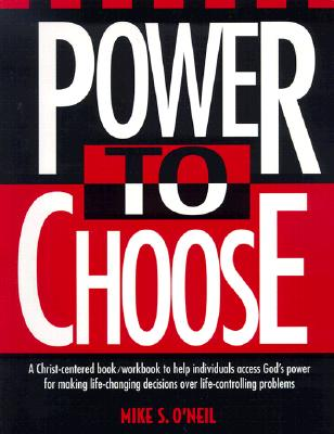 Power to Choose: Twelve Steps to Wholeness - O'Neil, Mike S, and Newbold, Nancy M (Editor), and Newbold, Charles E, Jr. (Editor)