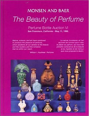 The Beauty of Perfume: Perfume Bottle Auction VI, May 11, 1996: Auction, Hyatt Regency Hotel, San Francisco Airport, 1333 Bayshore Hwy., Burlingame, California - Lefkowith, Christie Mayer, and Sims, Donna G, and Baer, Rodney L