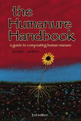 The Humanure Handbook: A Guide to Composting Human Manure - Jenkins, Joseph