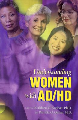 Understanding Women with Ad/Hd - Nadeau, Kathleen G, Ph.D. (Editor), and Quinn, Patricia O, MD (Editor)
