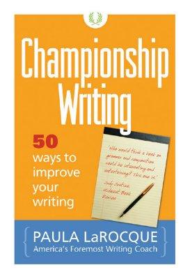 Championship Writing: 50 Ways to Improve Your Writing - LaRocque, Paula