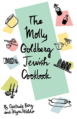 The Molly Goldberg Jewish Cookbook - Berg, Gertrude, and Waldo, Myra, and Goldberg, Molly (Introduction by)