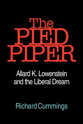 The Pied Piper: Allard K. Lowenstein and the Liberal Dream - Cummings, Richard
