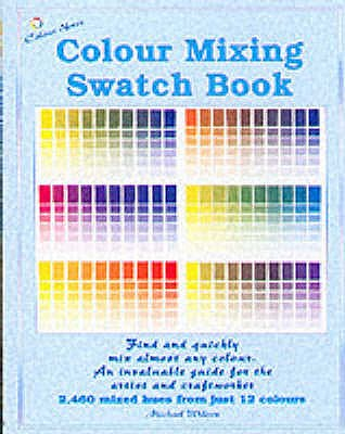 Colour Mixing Swatch Book: 2460 Mixed Hues from Just 12 Colours - Wilcox, Michael