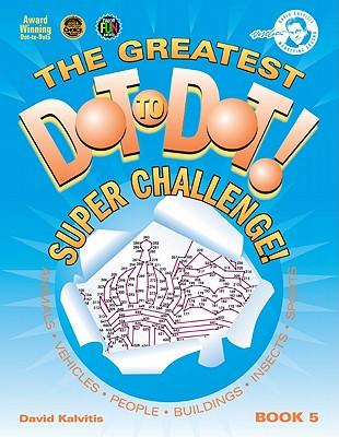 The Greatest Dot to Dot! Super Challenge!: Book 5 - Kalvitis, David