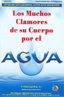 Los Muchos Clamores de su Cuerpo Por el Agua - Batmanghelidj, Fereydoon, M.D., and Pero, Jose E (Translated by)