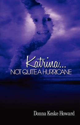 Katrina...Not Quite a Hurricane - Keske-Howard, Donna, and Mason, Chaka (Editor), and Bryant, Corey (Designer)