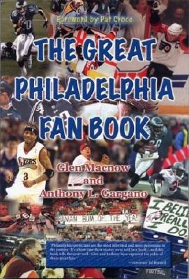 The Great Philadelphia Fan Book - Macnow, Glen, and Gargano, Anthony L, and Croce, Pat (Foreword by)
