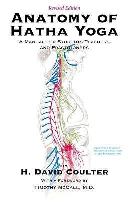 Anatomy of Hatha Yoga: A Manual for Students, Teachers and Practitioners - Coulter, H David, and McCall, Timothy (Foreword by)